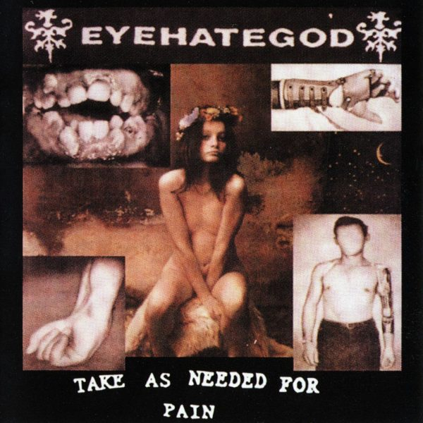 "Cover von EYEHATEGODs ""Take As Needed For Pain"""
