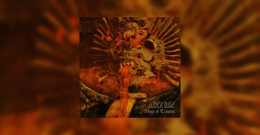 Albez Duz - Wings Of Tzinacan