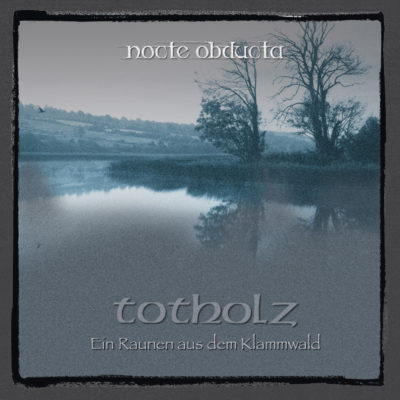 "Coverartwork des Albums ""Totholz (Ein Raunen aus dem Klammwald)"" von NOCTE OBDUCTA"